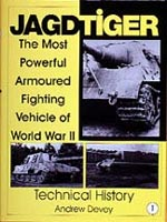 JAGDTIGER Vol I The Most Powerful Armoured Fighting Vehicle of World War II TECHNICAL HISTORY
