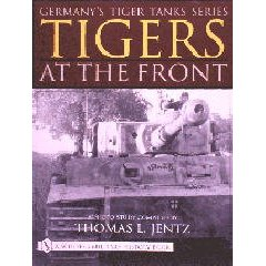 Germany's Tiger Tanks Series Tigers at the Front: A Photo Study Compiled