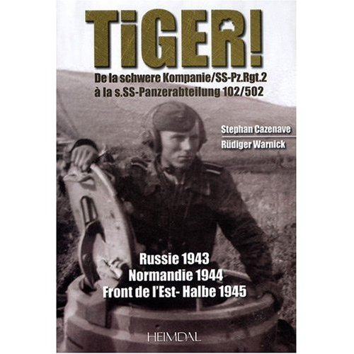 TIGER !: The Tiger Tank in the Eastern Front, in Normandy and in Germany 1942,45 (French Edition)