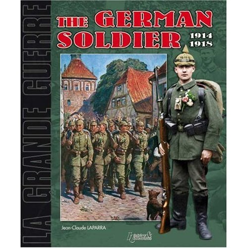 THE GERMAN SOLDIER 1914-1918 (Germany in the Great War)