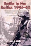 Battle in the Baltics, 1944-1945 The Fighting for Latvia, Lithuania and Estonia, a Photographic History