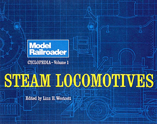 STEAM LOCOMOTIVES: MODEL RAILROADER CYCLOPEDIA VOLUME 1.