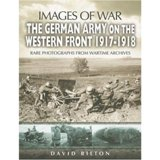 THE GERMAN ARMY ON THE WESTERN FRONT 1917 - 1918: Images of War