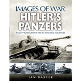 HITLER'S PANZERS. Rare photographs from wartime archives (Images of War)
