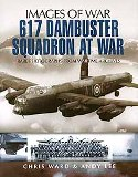 617 DAMBUSTER SQUADRON AT WAR: Images Of War