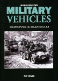 WORLD WAR TWO MILITARY VEHICLES: Transport & Halftracks